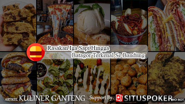 Kuliner Bandung – Rasakan Iga Sapi Hingga Batagor Terkenal Se Bandung